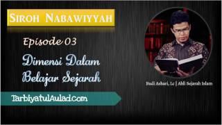 eps 03 siroh nabawiyyah dimensi dalam belajar sejarah ustadz budi ashari lc