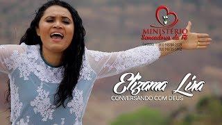 Elizama Lira - Conversando com Deus -CLIPE OFICIAL  fullHD