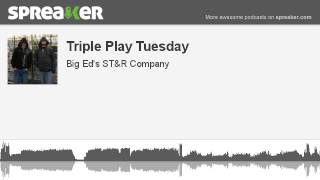 Triple Play Tuesday (made with Spreaker)