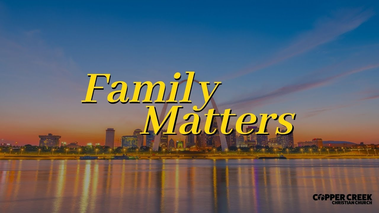 God's Purpose for the Family | Family Matters | Copper Creek Christian Church