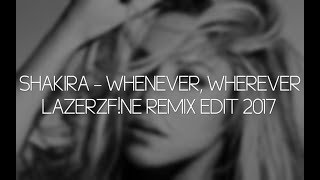 Download Shakira - Whenever, Wherever (LazerzF!ne Remix Edit 2017) Mp3 and Videos
