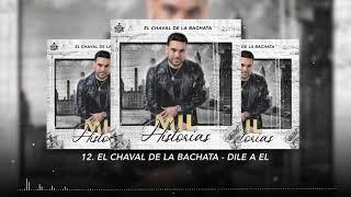 El Chaval de la Bachata - Dile A El