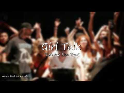 Girl Talk   Let Me See You