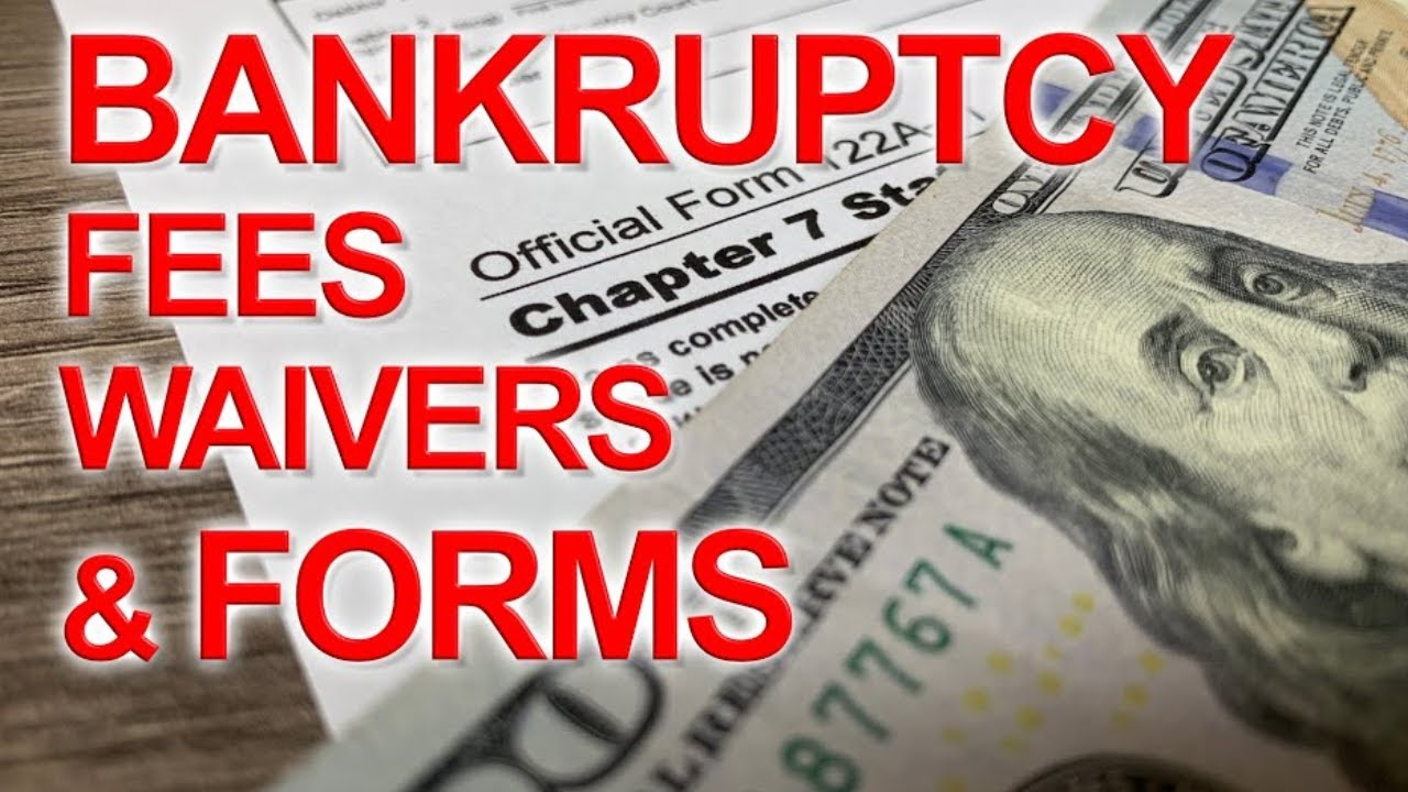 Understanding Bankruptcy Fees, Waivers, & Forms