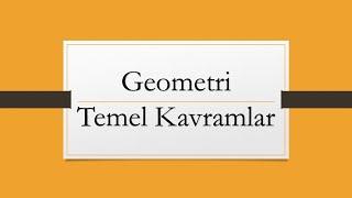 GEOMETRİYE GİRİŞ | TEMEL KAVRAMLAR | GEOMETRİ | METİN HOCAM