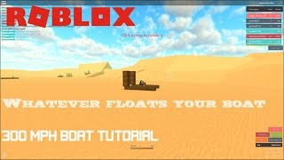 Roblox: Whatever floats your boat: How to make a 300 mph boat!