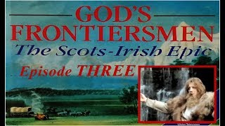God's Frontiersmen: The Scots-Irish Epic - Episode 3.