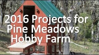 2016 Projects for Pine Meadows Hobby Farm - A Modern Small Homestead