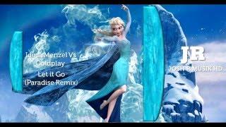 Idina Menzel Vs Coldplay - Let it Go (Josh R Paradise Mashup Remix) (PITCHED)