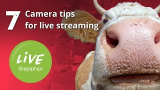 7 Camera Tips for Live Streaming