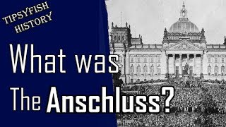 What was: The Anschluss: German annexation of Austria