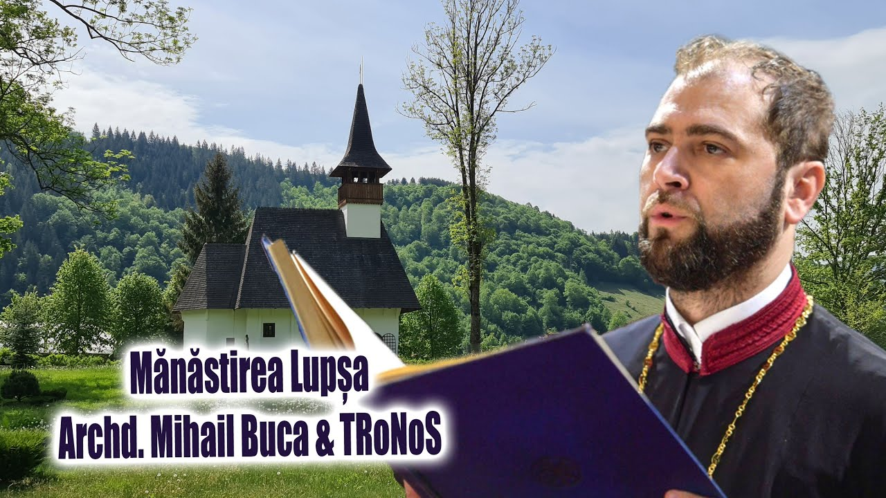 """Archd  Mihail Buca - Manastirea Lupsa cu hramul """"Înălțarea Sfintei Cruci"""""""