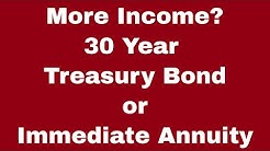 Immediate Annuity vs. 30 Year Treasury Bond - Which is Better