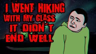 """I went hiking with my class. It didn't end well."" 