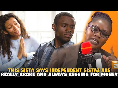 This Sista Says Independent Sistaz Are Really Broke and Always Begging For Money