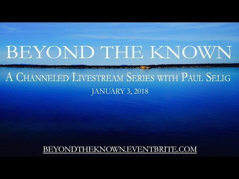 Paul Selig: Beyond the Known - January 3, 2018
