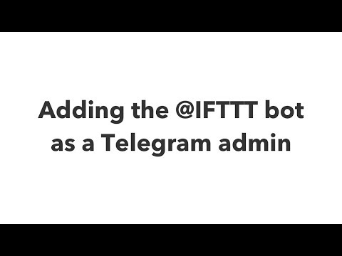 Adding the @IFTTT bot as an admin to your Telegram channels
