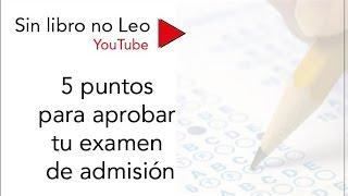 Cinco puntos para aprobar tu examen de admisión
