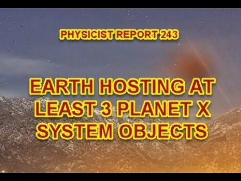 PHYSICIST REPORT 243: EARTH HOSTING AT LEAST 3 PLANET X SYSTEM OBJECTS