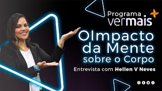 Programa Ver Mais - Entrevista com Hellen Neves -  O Impacto da Mente sobre o Corpo