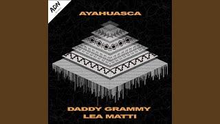 Ayahuasca (feat. Daddy Grammy)
