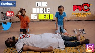 OUR UNCLE IS DEAD PRAIZE VICTOR COMEDY REPOST