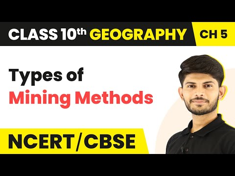Types Of Mining Methods  | Class 10 Geography