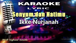 Ikke Nurjanah Senyum dan Hatimu Karaoke Tanpa Vokal