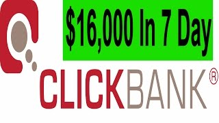 How To Make Money Fast with ClickBank in 2017 | $16,000 In 7 Day