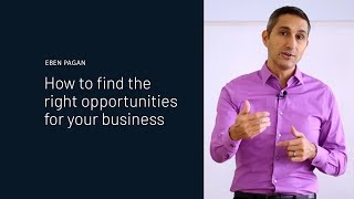 Eben Pagan | How To Find The Right Opportunities For Your Business