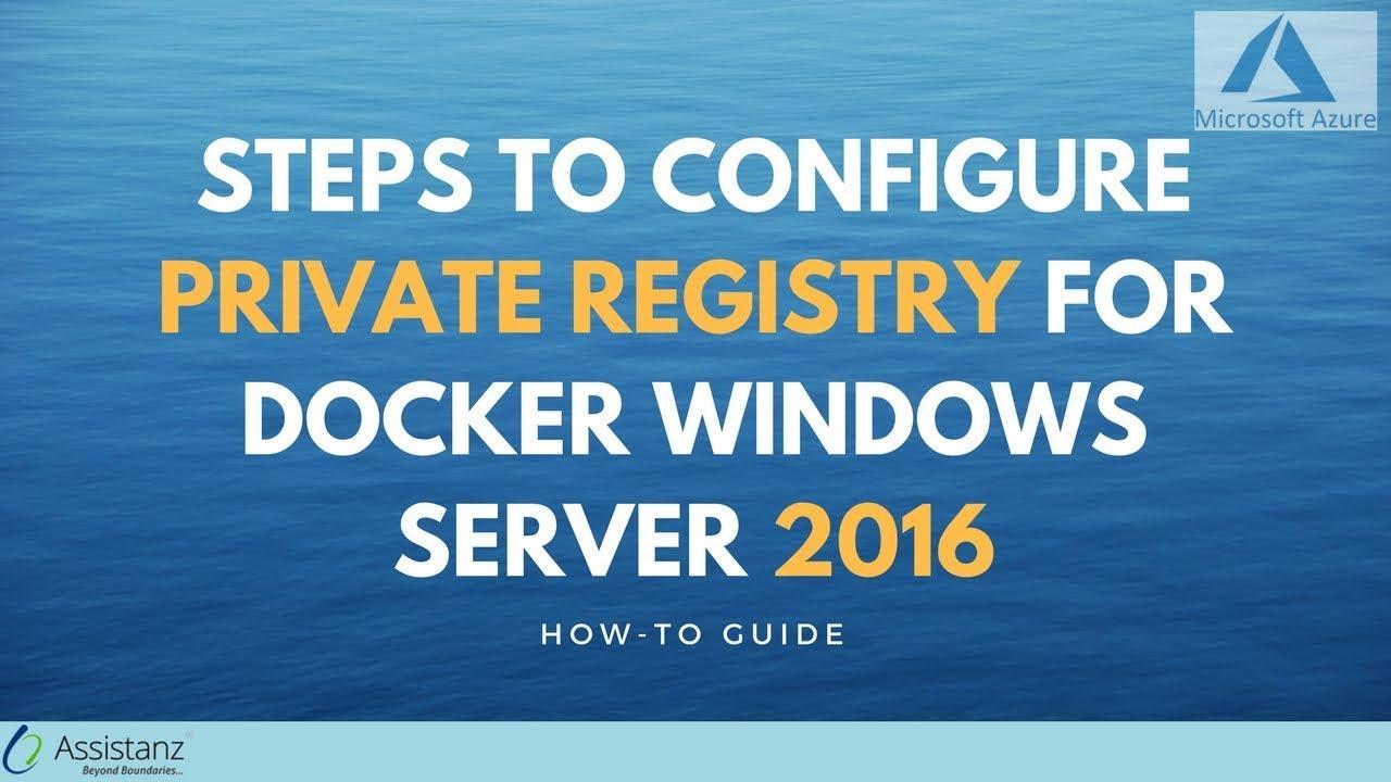 Steps to configure private registry for Docker Windows