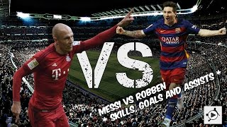 MESSI VS ROBBEN * SKILLS, GOALS AND ASSISTS *