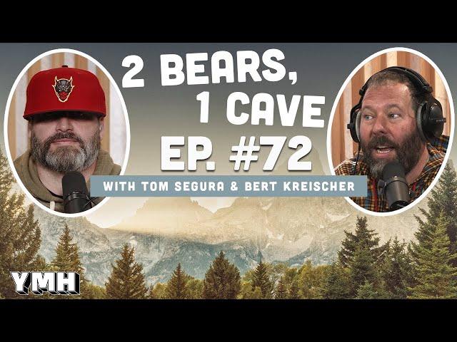 Ep. 72 | 2 Bears, 1 Cave w/ Tom Segura & Bert Kreischer