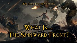 40K Lore For Newcomers - What Is... The Spinward Front? - 40K Theories