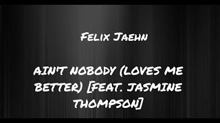 Felix Jaehn - Ain't Nobody (Loves Me Better) [ft. Jasmine Thompson] [[[LYRICS]]]