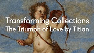 The Triumph of Love by Titian | Transforming Collections (Episode 3)