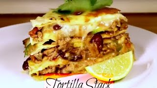 Tortilla stack Mexican Lasagna