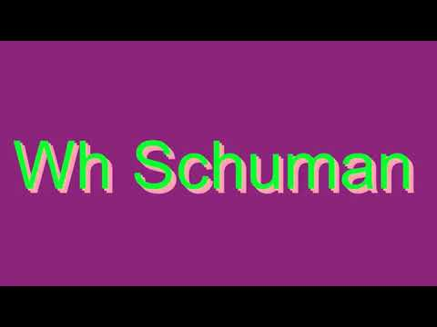 How to Pronounce Wh Schuman