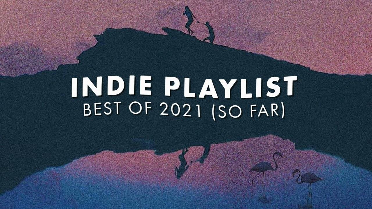 Indie Playlist   Best of 2021 (So Far)