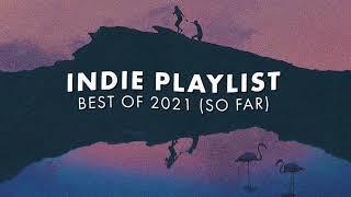 Indie Playlist | Best of 2021 (So Far)