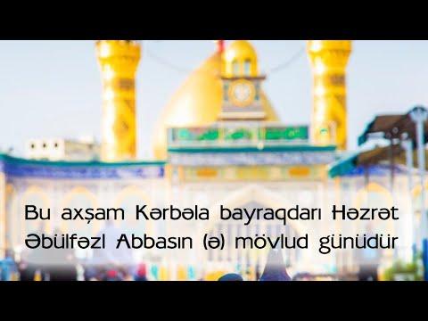 Bu axşam (4 Şəbana) Kərbəla bayraqdarı Həzrət Əbülfəzl Abbasın (ə) mövlud günüdür