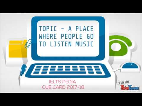 IELTS CUE CARD : A PLACE WHERE PEOPLE GO TO LISTEN MUSIC