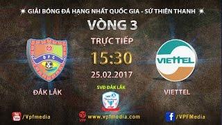 TRỰC TIẾP | ĐẮK LẮK vs VIETTEL | VÒNG 3 SỨ THIÊN THANH 2017