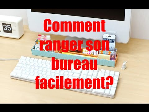 comment ranger son bureau facilement
