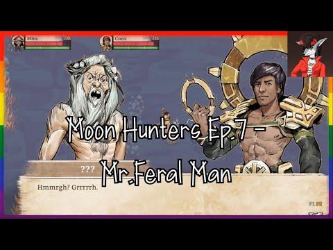 Moon Hunters Ep.7 - Mr Feral Man |