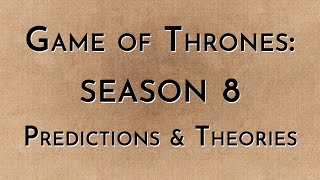 Game of Thrones: Season 8 - Predictions & Theories (w/ guests)
