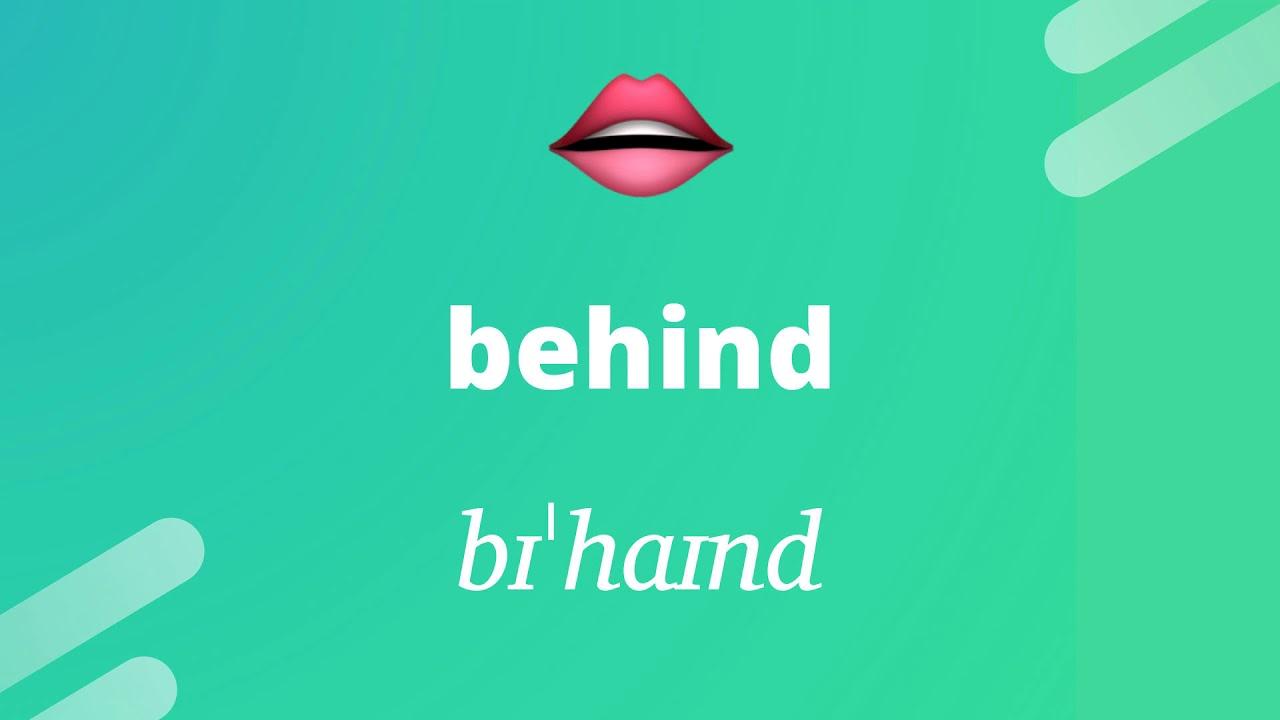 How to pronounce: BEHIND (bɪˈhaɪnd) - YouTube