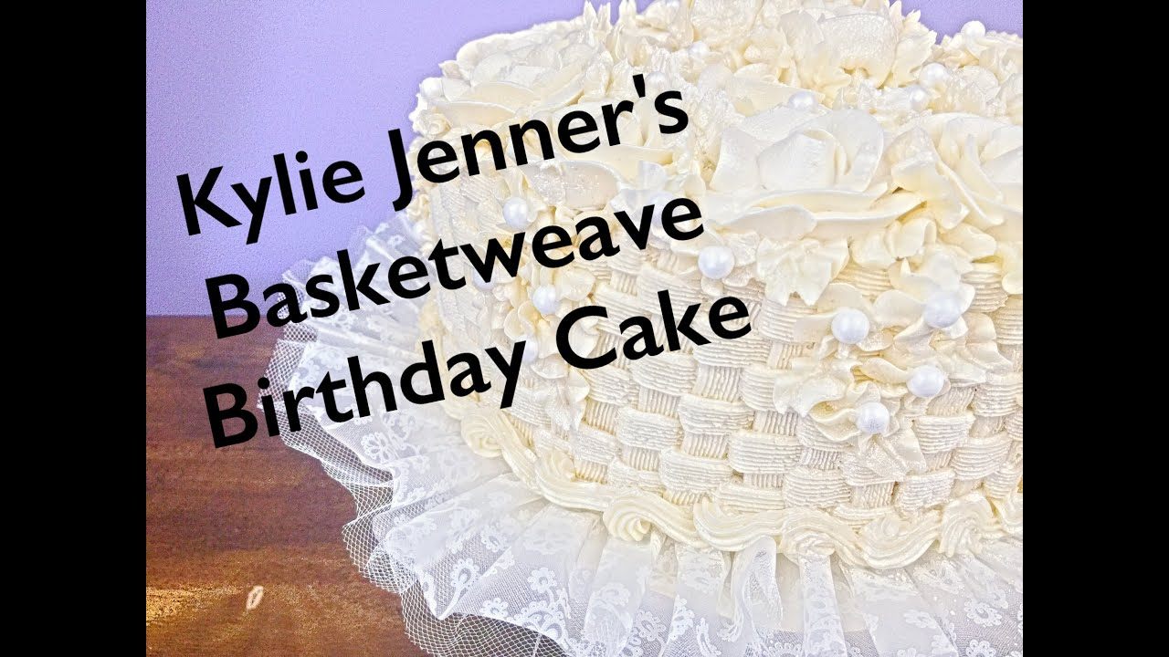 Kylie Jenners Basketweave Birthday Cake Youtube