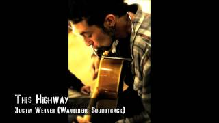 Justin Werner This Highway (The Wanderers Soundtrack)
