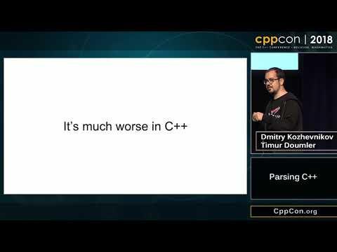 "CppCon 2018: Timur Doumler & Dmitry Kozhevnikov ""Parsing C++"""